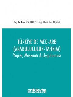 Türkiye'de MED-ARB (Arabuluculuk - Tahkim) Yapısı, Mevzuatı & Uygulaması