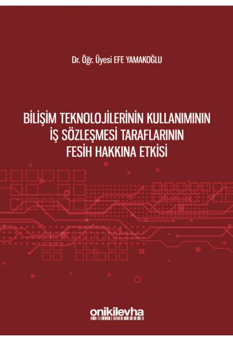 Bilişim Teknolojilerinin Kullanımının İş Sözleşmesi Taraflarının Fesih Hakkına Etkisi