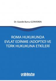 Roma Hukukunda Evlat Edinme (Adoptio) ve Türk Hukukuna Etkileri