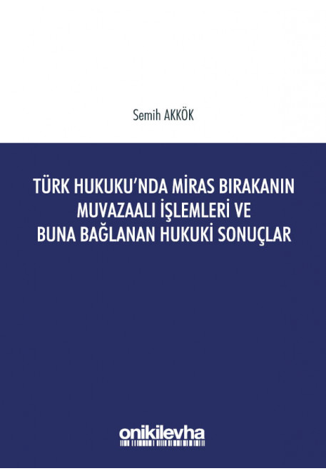 Türk Hukuku'nda Miras Bırakanın Muvazaalı İşlemleri ve Buna Bağlanan Hukuki Sonuçlar