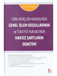 Türk Borçlar Hukukunda Genel İşlem Koşullarının ve Tüketici Hukukunda Haksız Şartların Denetimi
