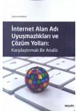 İnternet Alan Adı Uyuşmazlıkları ve Çözüm Yolları: Karşılaştırmalı Bir Analiz