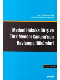 Medeni Hukuka Giriş ve Türk Medeni Kanunu'nun Başlangıç Hükümleri