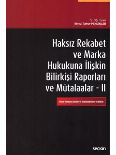 Haksız Rekabet ve Marka Hukukuna İlişkin Bilirkişi Raporları ve Mütalaalar - II