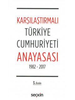 Karşılaştırmalı Türkiye Cumhuriyeti Anayasası 1982-2017