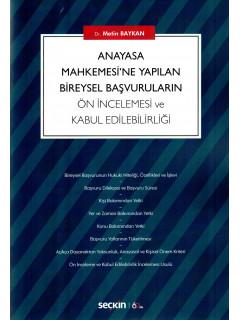 Anayasa Mahkemesi'ne Yapılan Bireysel Başvuruların Ön İncelemesi ve Kabul Edilebilirliği