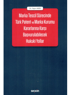 Marka Tescil Sürecinde Türk Patent ve Marka Kurumu Kararlarına Karşı Başvurulabilecek Hukuki Yollar