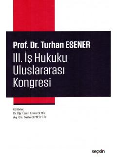 Prof. Dr. Turhan Esener III. İş Hukuku Uluslararası Kongresi