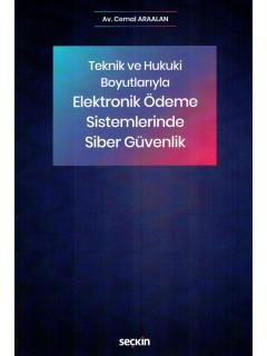 Teknik ve Hukuki Boyutlarıyla Elektronik Ödeme Sistemlerinde Siber Güvenlik