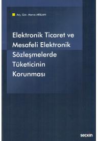Elektronik Ticaret ve Mesafeli Elektronik Sözleşmelerde Tüketicinin Korunması