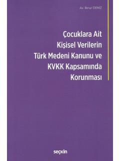 Çocuklara Ait Kişisel Verilerin Türk Medeni Kanunu ve Kişisel Verilerin Korunması Kanunu Kapsamında Korunması