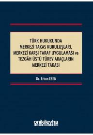 Türk Hukukunda Merkezi Takas Kuruluşları, Merkezi Karşı Taraf Uygulaması ve Tezgah Üstü Türev Araçların Merkezi Takası