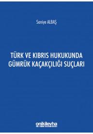 Türk ve Kıbrıs Hukukunda Gümrük Kaçakçılığı Suçları