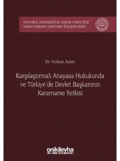 Karşılaştırmalı Anayasa Hukukunda ve Türkiye'de Devlet Başkanının Kararname Yetkisi