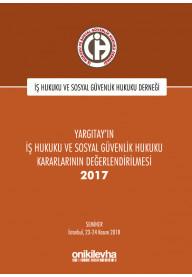Yargıtay'ın İş Hukuku ve Sosyal Güvenlik Hukuku Kararlarının Değerlendirilmesi 2017
