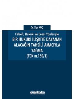 Bir Hukuki İlişkiye Dayanan Alacağın Tahsili Amacıyla Yağma (TCK m. 150/1)