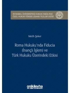 Roma Hukuku'nda Fiducia (İnançlı İşlem) ve Türk Hukuku Üzerindeki Etkisi