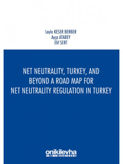 Net Neutrality, Turkey, and Beyond a Road Map for Net Neutrality Regulation in Turkey