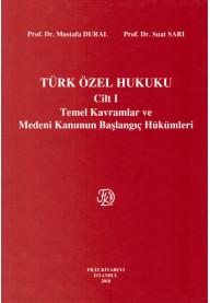 Türk Özel Hukuku  Cilt I (Temel Kavramlar ve Medeni Kanunun Başlangıç Hükümleri)
