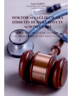 Doktor ve Sağlıkçılara Şiddetin Hukuki Boyutu ve Sonuçları