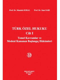 Türk Özel Hukuku Cilt I Temel Kavramlar ve Medeni Kanunun Başlangıç Hükümleri