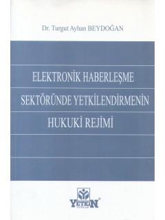 Elektronik Haberleşme Sektöründe Yetkilendirmenin Hukuki Rejimi