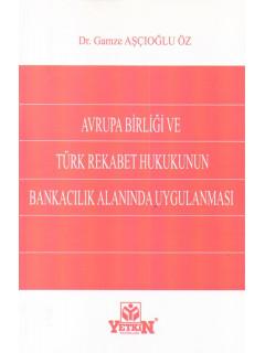 Avrupa Birliği Ve Türk Rekabet Hukukunun Bankacılık Alanında Uygulanması