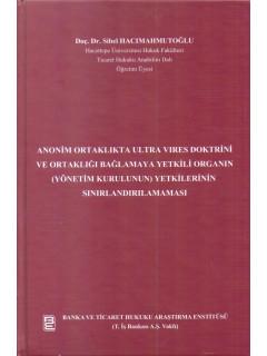 Anonim Ortaklıkta Ultra Vires Doktrini ve Ortaklığı Bağlamaya Yetkili Organın (Yönetim Kurulunun) Yetkilerinin Sınırlandırılması