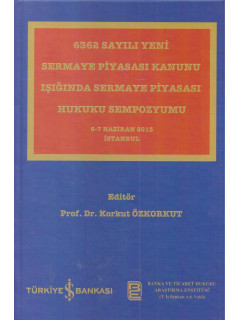 6362 Sayılı Yeni Sermaye Piyasası Kanunu Işığında Sermaye Piyasası Hukuku Sempozyumu