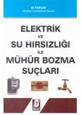 Elektrik ve Su Hırsızlığı ile Mühür Bozma Suçları
