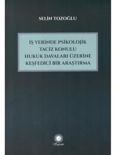 İşyerinde Psikolojik Taciz Konulu Hukuk Davaları Üzerine Keşfedici Bir Araştırma