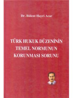 Türk Hukuk Düzeninin Temel Normunun Korunması Sorunu